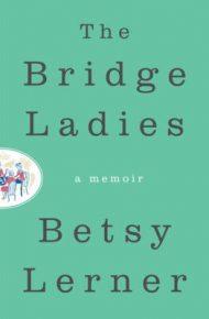 The Bridge Ladies: A Memoir - Betsy Lerner