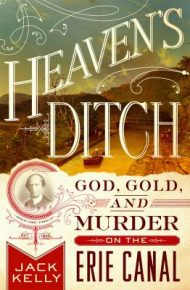 Heavens Ditch: God Gold and Murder on the Erie Canal - Jack Kelly