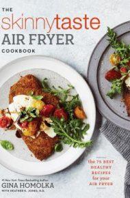 The Skinnytaste Air Fryer Cookbook - Gina Homolka